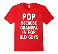 Pop Because Grandpa Is For Old Guys Funny Gift T-shirt T-shirt Red