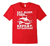 Eat Sleep Fish Repeat Any Question Gift Shirts Red