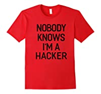 Nobody Knows I\\\'m A Hacker T-shirt Funny Gifts Red