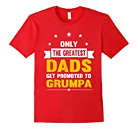 Family 365 The Greatest Dads Get Promoted To Grumpa Grandpa T-shirt Red