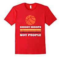 Shoot Hoops Not People Shirt Red