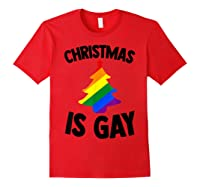 Christmas Tree Is Gay Holiday Vacation Gift T-shirt Red