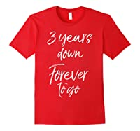 3rd Anniversary Gifts For Couples 3 Years Down Forever To Go Shirts Red