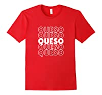 Funny Gift For Queso Lovers Repeated Word Queso Shirts Red