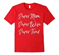 Funny Mother's Day Gift Super Mom Super Wife Super Tired Shirts Red