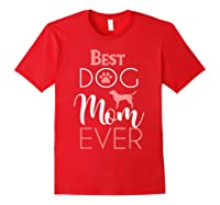 Dog Mom Shirts For Best Dog Mom Ever Best Mom Ever T-shirt Red