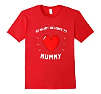 Valentines Day My Heart Belongs To Mummy Shirts Red
