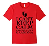 Can't Keep Calm I'm Going To Be A Grandma Funny Shirts Red