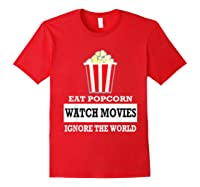 Eat Popcorn Watch Movies Ignore The World Movies Lovers Shirts Red