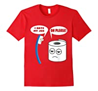Funny I Hate My Job Oh Please Gift For Laughs Shirts Red