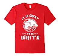Shark Lovers Funny It Is Great To Be Fierce Shirts Red