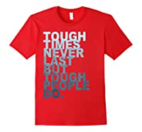 Tough Times Never Last But Tough People Do Ts Shirts Red