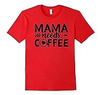 Mama Needs Coffee Coffee Shirts Red