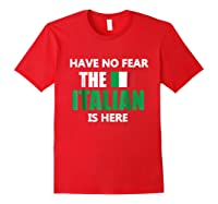 Have No R The Italian Is Here Italy Pride Funny Shirts Red
