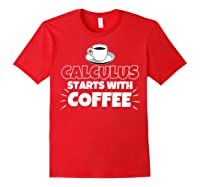 Calculus Starts With Coffee Funny Gift Shirts Red