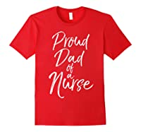 Proud Dad Of A Nurse Fun Cute Father Nursing Shirts Red