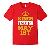 Kings Are Born On May 1st Birthday For Shirts Red