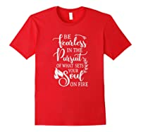 Be Rless In The Pursuit Of What Sets Your Soul On Fire T-shirt Red