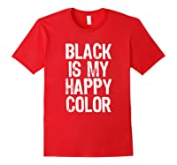Black Is My Happy Color Emo Goth Dark Gift Christmas Shirts Red
