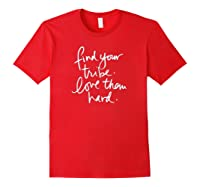Trending Find Your Tribe Love Them Hard Shirts Red
