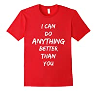 I Can Do Anything Better Than You T-shirt Red
