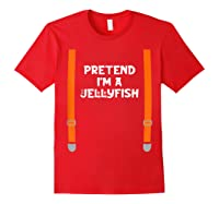 Pretend I'm Jellyfish Funny Lazy Halloween Party Costume Shirts Red