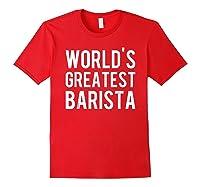 World's Greatest Barista Shirts Red
