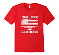 Funny Liberal Tears And Cold Beers T-shirt Red
