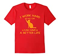 Work Hard So My Cat Can Have A Better Life Cat Lover Gift Shirts Red