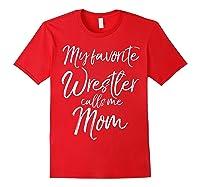 Cute Wrestling Mother Gift My Favorite Wrestler Calls Me Mom T-shirt Red