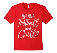 Wanna Football And Chill Funny Vintage Sports Pun Shirts Red