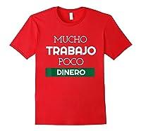 Mucho Trabajo Poco Dinero Funny Spanish Phrases Shirts Red