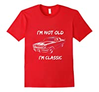 I\\\'m Not Old, I\\\'m Classic T-shirt Red