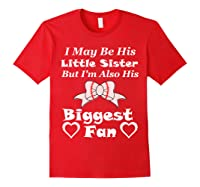 May Be His Little Sister Biggest Fan Baseball Shirts Red