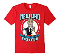 New Dad Someone Bring Me My Bottle Funny Beer Drinking Shirts Red