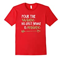 Pour The Wine His Last Name Is Mine T Shirt T-shirt Red