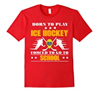 Born To Play Ice Hockey Forced To Go To School T-shirt Red