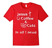 Jesus Coffee And Cats Is All I Need Christian Shirts Red