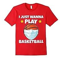 Just Wanna Play Basketball Quarantine Face Mask Basketball Shirts Red