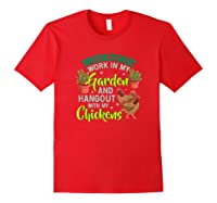 Just Want To Work N My Garden And Hangout With Chickens Shirts Red