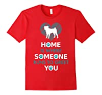 Pug Dog Funny Gift Home Is With Dog Shirts Red