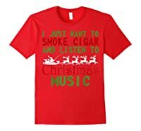 Just Want To Smoke Cigar Listen Christmas Music Shirts Red