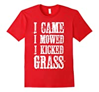 I Came Mowed I Kicked Grass - Funny Lawn Mowing Shirt Red
