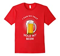 Hold My Beer Funny Humor Gag Gift T-shirt Red