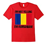 I'm Not Yelling I'm Romanian Countries Flag Romania Quote B Shirts Red