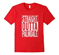 Straight Outta Palmdale Great Travel Gift Idea Shirts Red