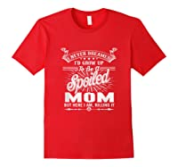 Mother's Day Spoiled Mom Shirts Red