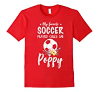 My Favorite Soccer Player Calls Me Poppy Shirts Red