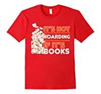 Reading It's Not Hoarding If It's Books Gifts Shirts Red