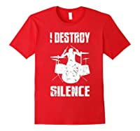 I Destroy Silence Drum Set Gift For Drumming Lovers Shirts Red